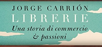 Librerie – Carrión, il viaggio e la fine di un mondo