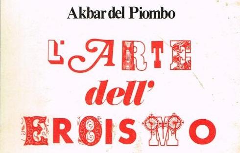 L'arte dell'eroismo, di Akbar del Piombo e di chi ne parla
