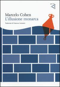 Marcelo Cohen - L'illusione monarca